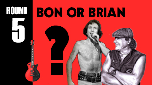 For all the rockers, the band will play 4 AC/DC riffs and teams will have to say which of their singers sung them, Bon Scott or Brian Johnson.